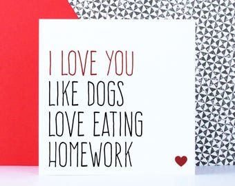 Funny birthday/anniversary card, funny dog card, pet lover gift, I love you like dogs love eating homework