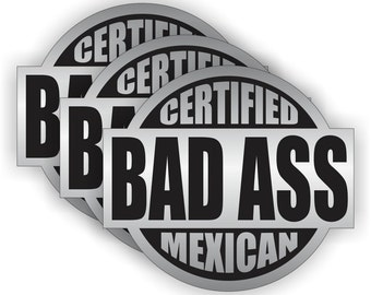 "Certified Bad Ass Mexican Silver/Black V2 (3 PACK) - 2"" Full Color Printed Vinyl Stickers - Hard Hat - Helmet - Phone - Laptop - Etc."