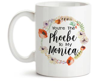 Coffee Mug, You're The Phoebe To My Monica, Best Friends, Friends Forever, Best Friend Gift, Floral Wreath, Gift Idea, Large Coffee Cup