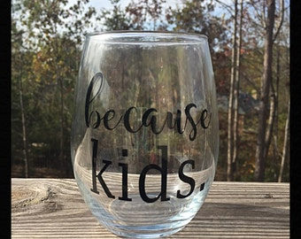 Because ..... Stemless Wine Glass (you fill in the blank)