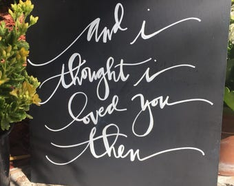 And I thought I loved you then..., wedding signage, love sign