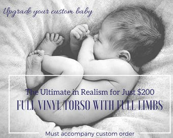 Upgrade your custom baby with  a soft FULL-VINYL ANATOMICALLY CoRrEcT Torso with Full-Limbs for the ultimate in realism.  Very soft vinyl!