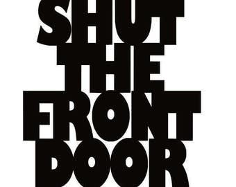 Shut the front door sign