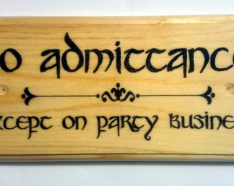 No Admittance Plaque / Sign / Gift - Exept On Party Business The Hobbit 378