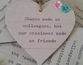 chance made us colleagues wooden hanging heart  work gift  Rustic heart keepsake  hanging heart  ANY TEXT