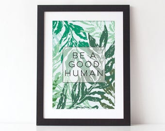 Be a Good Human Botanical Typography Print - Botanical Typography Quote Print - Botanical Print - Typography Print