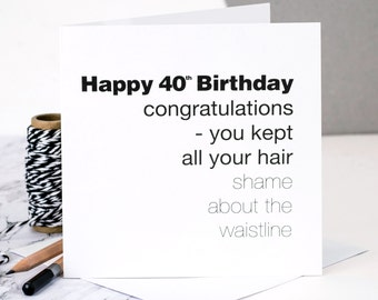 Funny 40th Birthday Card For Men; 'You Kept All Your Hair Shame About The Waistline'; Card For Husband; Card For Him; GC057