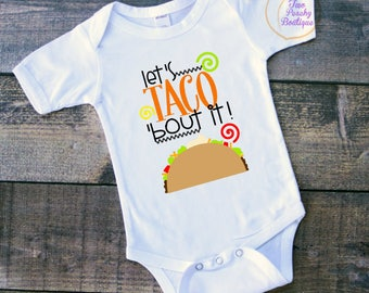 Let's Taco About it/ Newborn Taco Shirt/ Taco About it Bodysuit/ Cindo De Mayo Bodysuit/ Taco Bodysuit/ Let's talk about it/ Tacos