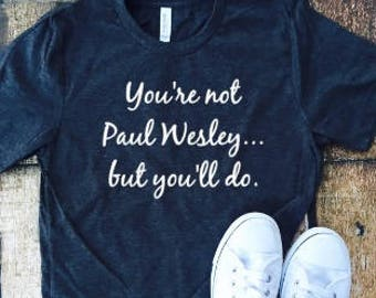 You're not Paul Wesley but you'll do, Stefan Salvatore, Vampire diaries, tmblr shirt, Ian, Paul Wesley