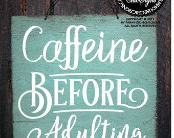 caffeine, caffeine sign, I am done adulting, adulting is hard, adulting, done adulting, caffeine before adulting, funny sign, funny gift