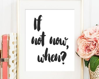 75% OFF SALE - If Not Now, When? - 8x10 Inspirational Print, Motivational Quote, Inspirational Quote, Printable Art
