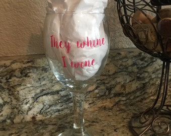 They whine I wine  wine glass DECAL ONLY