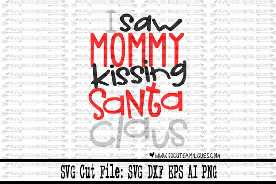 Christmas Svg Cutting File I Saw Mommy Kissing Santa