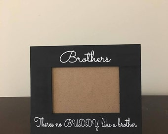 brothers wood picture frame brothers theres no buddy like a brother brothers frame