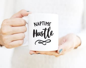 Naptime Hustle Mug | Gift for Mom Mug | Gift for Mother | Coffee Mug | Unique Coffee Mug | Inspirational Quote | Office Decor