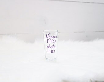 Nurses need shots too! shot glass- personalized - gift - bachelorette party