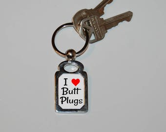 Butt Plug keychain, I love butt plugs, mature, adult humor, sex jokes, butt stuff, anal sex, dildo, anal, sexual humor, sarcasm, funny key