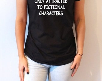 Only attracted to fictional characters V-neck T-shirt For Women fashion top cute sassy gift to her teen clothes slogan tee saying gifts