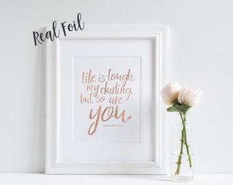 Foil print, life is tough my darling, inspirational print, quote print, wall art, black and white print, art print, home decor, wall decor