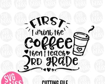 Teacher SVG| Coffee SVG| First I drink the Coffee, then I teach 3rd grade| svg eps dxf png| Instant Digital Download Cutting File