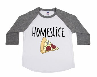Homeslice - Pizza Shirts - Kids Trendy Shirts - Unisex Kids Shirts - Foodie Shirts - Pizza Lovers - Hipster Tees - Toddler Shirts - Youth