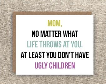 Mom Card - Funny Mother's Day Card  - Funny Mom Birthday Card - Mom Love You Card - Just Because Card- At Least You Don't have Ugly Children