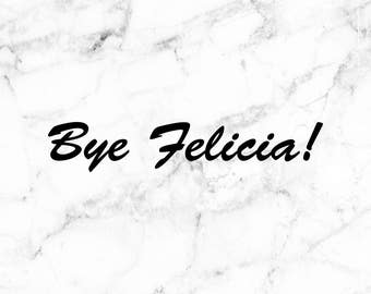 Bye Felicia decal, Window stickers, car decals, humor decal, funny sayings stickers