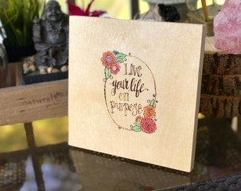 Live your life on purpose / Wood burned art / wood block décor sign