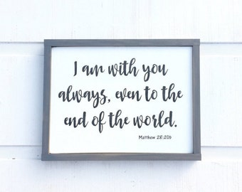 I Am With You Always Sign - Matthew 28:2b - Scripture Sign - Framed Sign