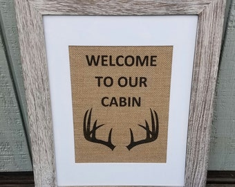 Welcome to our cabin,Burlap,Welcome sign,Antlers,Deer,Rustic,Home decor,Hunting,Family cabin,Christmas,Husband,Wife,Cabin decor,Home