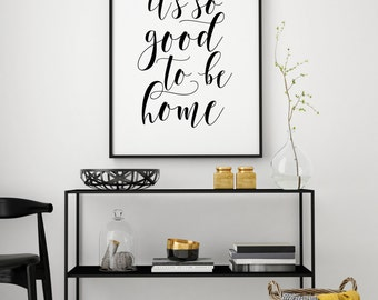 It's so good to be home printable poster, typography print, printable quote, quote print, home decor poster, wall decor, instant download