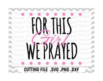 Baby Girl Svg, Maternity Svg, For This Girl We Prayed, Svg, Dxf, Png, Cut Files For Silhouette Cameo and Cricut, Instant Download.