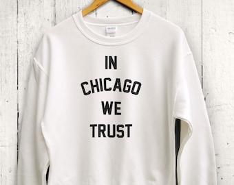In Chicago We Trust Sweater - chicago sports wear, chicago workout shirt, mens gym sweatshirt, womens chicago shirt, chicago gym sweater