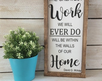 The Greatest Work We Will Ever Do Farmhouse style Wood Sign; Religious; LDS; Quotes