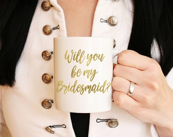 Bridesmaid Proposal Mug - Gold Foil Wedding Mug - Will You Be My Bridesmaid - Bridesmaid Mug Bridesmaid Coffee Mug - Metallic Gold Foil Mug