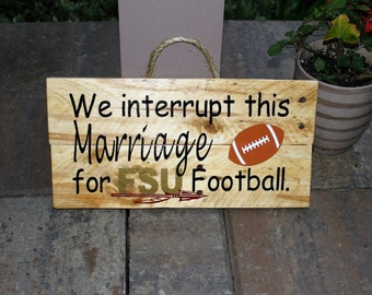 FSU Football Sign/We Interrupt This Marriage To Bring You Football Season Sign/ FSU Wood Sign/Wood Florida State Marriage Sign