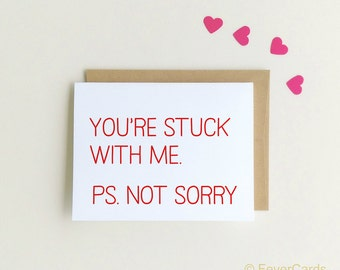 Love Card, Anniversary Card, Funny Love Card, Card for Husband, Card for Boyfriend, Stuck with Me, You're Stuck with me, Ps, Not Sorry