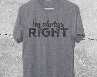 I'm Always Right T-Shirt Vintage T-Shirt - Vintage Graphic Tees - Funny T-Shirts - Funny T-Shirts - Graphic Tee for Women & Men - Sarcasm