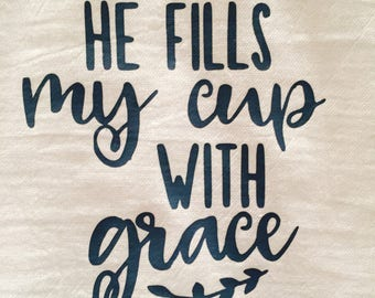 Flour sack kitchen towel, southern kitchen towel, inspirational, He fills my cup with grace