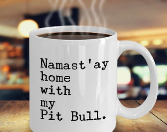 Namast'ay Home With My Pit Bull Mug Herbal Tea & Coffee Ceramic Coffee Cup - 11 oz. Pit Bull Gift
