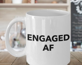 I'm Engaged Coffee Mug Ceramic Tea Cup - Engaged AF - Funny Engagement Gifts