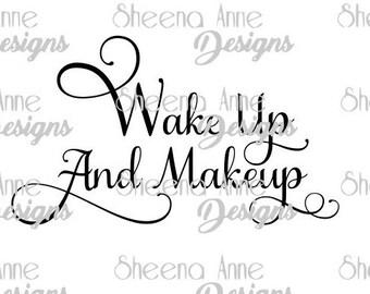 "Instant Download - ""Wake Up And Makeup"" SVG File in Samantha Upright Font"