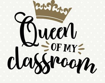 Teacher SVG, Queen of My Classroom SVG file, Back to School SVG, Teacher cut file, Teacher Iron on file, Teacher Gift svg, Commercial svg