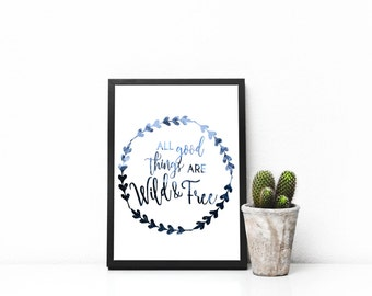 All good things are Wild & Free Printable, instant download, wall art