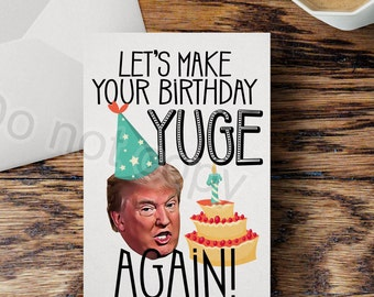 Donald Trump Birthday Cards Funny Make Your B-day Yuge Again, Parody America Huge and Great Funny Political Humor Birthday Greeting Card