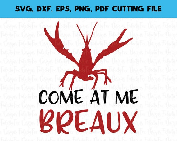 Come At Me Breaux Crawfish Svg Cajun Svg Dxf Eps Pdf Png