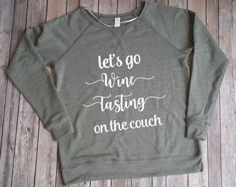 Let's Go Wine Tasting on the Couch pullover, Wine tasting, Funny Wine shirt, Gift for her