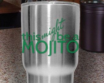 This Might Be a MOJITO | mint rum decal, alcohol sticker, for yeti style tumblers