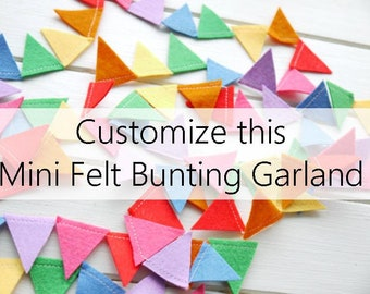 Custom Felt Garland. Personalize. Choose your own mini bunting colors. Party Decor, wedding bunting. Birthday Party decor. Baby Shower.