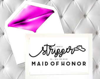 I Want a Stripper... so... Will You Be My Maid of Honor Card
